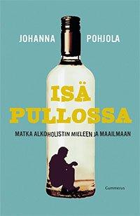 Johanna Pohjola, Isä pullossa – Matka alkoholistin mieleen ja maailmaan