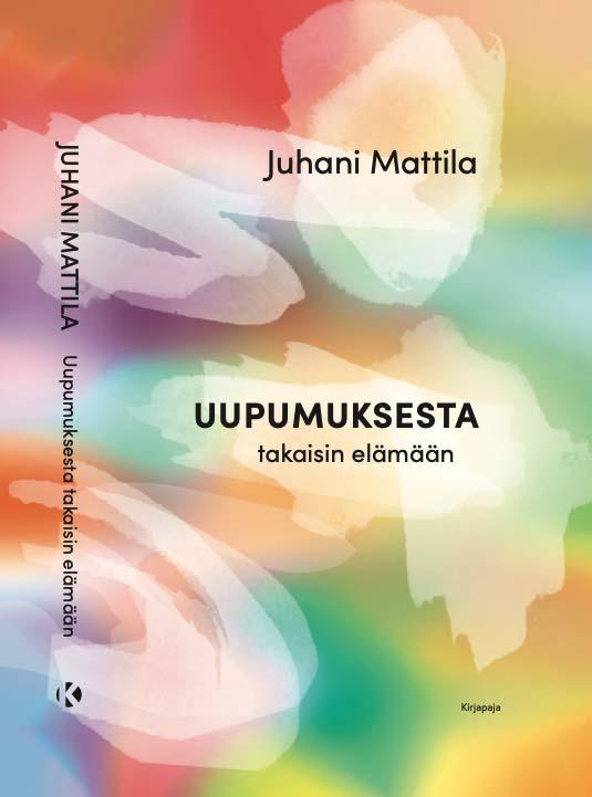 Juhani Mattila Uupumuksesta takaisin elämään